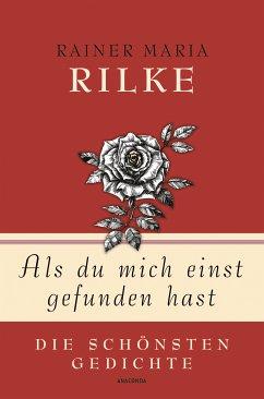 Als du mich einst gefunden hast - Die schönsten Gedichte (eBook, ePUB) - Rilke, Rainer Maria
