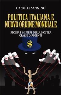 La politica italiana e il Nuovo Ordine Mondiale: Storia e misteri della nostra classe dirigente Gabriele Sannino Author