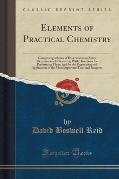 Elements of Practical Chemistry: Comprising a Series of Experiments in Every Department of Chemistry, with Directions for Performing Them, and for the