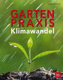 Gartenpraxis im Klimawandel - Weigelt, Lars