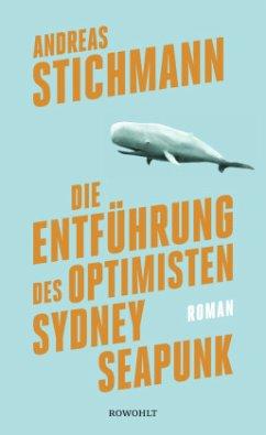 Die Entführung des Optimisten Sydney Seapunk - Stichmann, Andreas