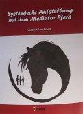 Systemische Aufstellung mit dem Mediator Pferd