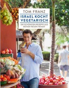Israel kocht vegetarisch - Franz, Tom