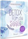Detox für die Seele - 100 Wege zur Achtsamkeit