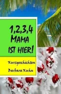 1,2,3,4 Mama ist hier! - Kuhn, Barbara