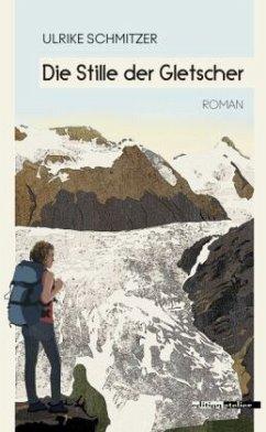 Die Stille der Gletscher - Schmitzer, Ulrike