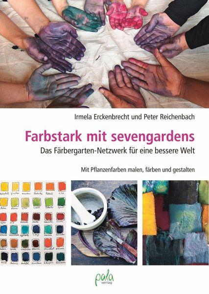 Farbstark mit sevengardens von Irmela Erckenbrecht; Peter ...