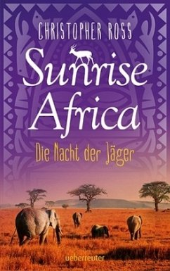 Die Nacht der Jäger / Sunrise Africa Bd.2 - Ross, Christopher