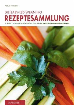 Die Baby-Led Weaning Rezeptesammlung (eBook, ePUB) - Hubert, Alice