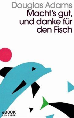 Macht`s gut und danke für den Fisch (eBook, ePUB) - Adams, Douglas