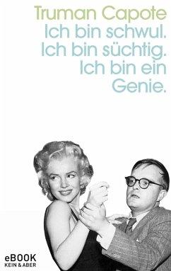 Ich bin schwul. Ich bin süchtig. Ich bin ein Genie. (eBook, ePUB) - Capote, Truman