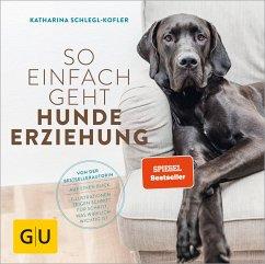 So einfach geht Hundeerziehung (eBook, ePUB) - Schlegl-Kofler, Katharina