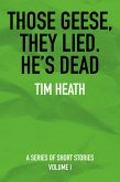 Those Geese, They Lied; He's Dead (eBook, ePUB)