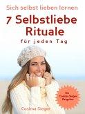 Selbstliebe: Sich selbst lieben lernen - 7 Selbstliebe Rituale für jeden Tag (eBook, ePUB)
