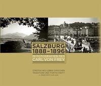Salzburg 1888-1896 in Fotografien des Carl von Frey