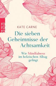 Die sieben Geheimnisse der Achtsamkeit - Carne, Kate