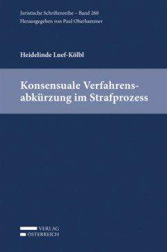 Konsensuale Verfahrensabkürzung im Strafprozess - Luef-Kölbl, Heidelinde