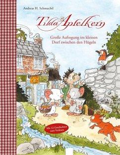 Tilda Apfelkern. Große Aufregung im kleinen Dorf zwischen den Hügeln - Schmachtl, Andreas H.
