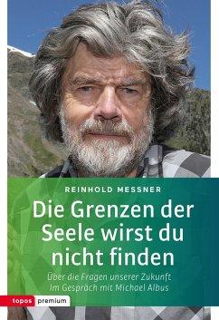 Die Grenzen der Seele wirst du nicht finden - Messner, Reinhold