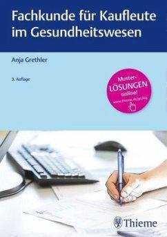 Fachkunde für Kaufleute im Gesundheitswesen - Grethler, Anja