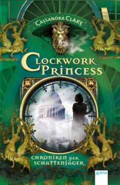 Clockwork Princess / Chroniken der Schattenjäger Bd.3 - Clare, Cassandra