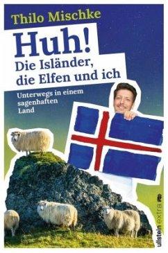 Huh! Die Isländer, die Elfen und ich - Mischke, Thilo