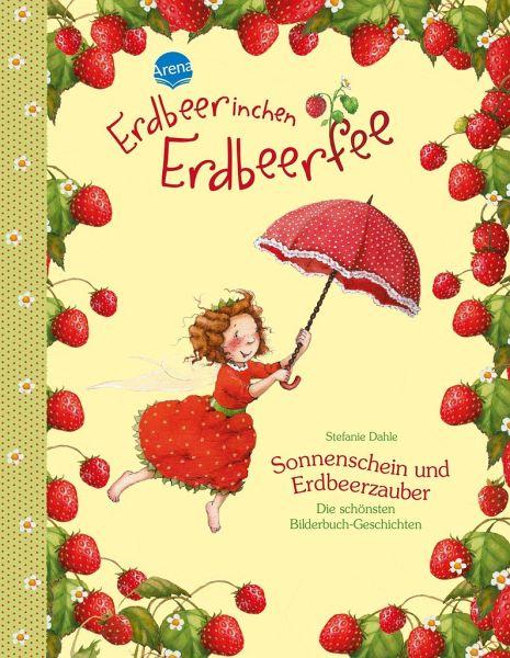 Erdbeerinchen Erdbeerfee. Sonnenschein und Erdbeerzauber - Dahle, Stefanie