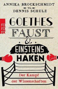 Goethes Faust und Einsteins Haken - Brockschmidt, Annika; Schulz, Dennis