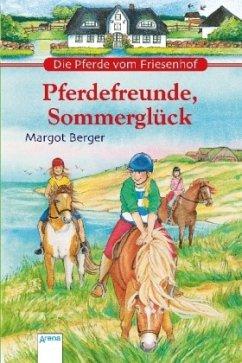Die Pferde vom Friesenhof. Pferdefreunde, Sommerglück - Berger, Margot