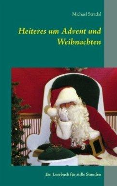 Heiteres um Advent und Weihnachten - Stradal, Michael