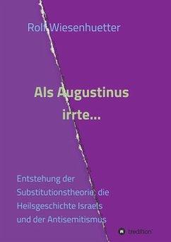 Als Augustinus irrte... - Wiesenhütter, Rolf