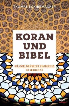 Koran und Bibel - Schirrmacher, Thomas