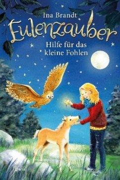 Hilfe für das kleine Fohlen / Eulenzauber Bd.6 - Brandt, Ina