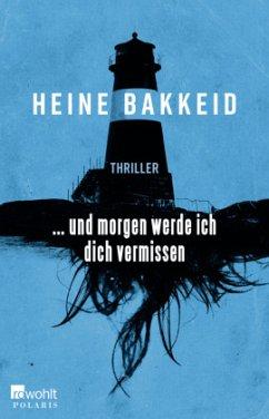 ... und morgen werde ich dich vermissen / Thorkild Aske Bd.1 - Bakkeid, Heine