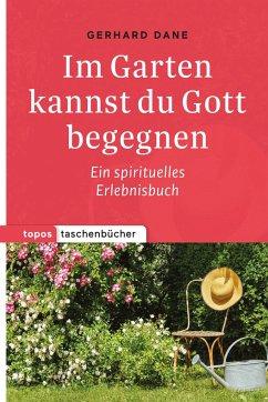 Im Garten kannst du Gott begegnen - Dane, Gerhard