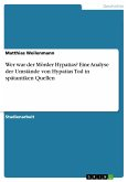 Wer war der Mörder Hypatias? Eine Analyse der Umstände von Hypatias Tod in spätantiken Quellen