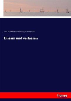 Einsam und verlassen - Southworth, Emma Dorothy Eliza Nevitte; Hartmann, Hugo