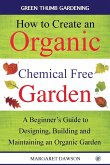 How to create an organic chemical free garden: A Beginner's Guide to Designing, Building and Maintaining an Organic Garden