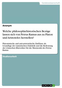 Welche philosophiehistorischen Bezüge lassen sich von Petrus Ramus aus zu Platon und Aristoteles herstellen? (eBook, PDF)