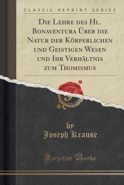 Die Lehre des Hl. Bonaventura Über die Natur der Körperlichen und Geistigen Wesen und Ihr Verhältnis zum Thomismus (Classic Reprint)