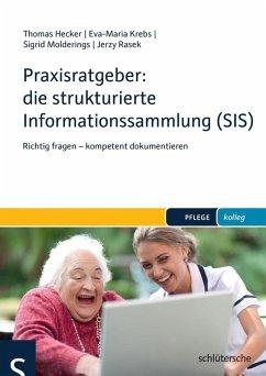 Praxisratgeber: die strukturierte Informationssammlung (SIS) (eBook, ePUB) - Hecker, Thomas; Rasek, Jerzy; Molderings, Sigrid; Krebs, Eva-Maria