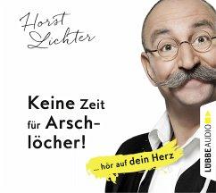 Keine Zeit für Arschlöcher! (5 Audio-CDs) - Lichter, Horst