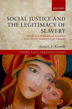 Social Justice and the Legitimacy of Slavery (eBook, ePUB) - Ramelli, Ilaria L. E.