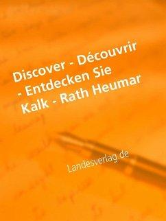 Discover - Découvrir - Entdecken Sie Kalk - Rath Heumar (eBook, ePUB) - Duthel, Heinz