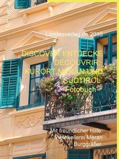 Discover Entdecke Découvrir: Kurort Meran und Südtirol - Fotobuch (eBook, ePUB) - Duthel, Heinz