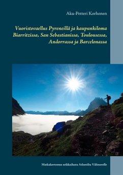Vuoristovaellus Pyreneillä ja kaupunkiloma Biarritzissa, San Sebastianissa, Toulousessa, Andorrassa ja Barcelonassa (eBook, ePUB)