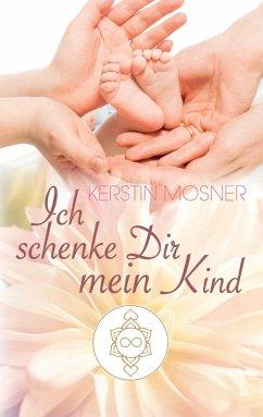 Ich schenke Dir mein Kind (eBook, ePUB) - Mosner, Kerstin