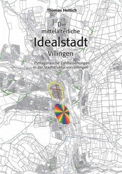 Die mittelalterliche Idealstadt Villingen (eBook, ePUB) - Hettich, Thomas