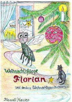 Weihnachtsfliege Florian und andere Weihnachtsgeschichten (eBook, ePUB) - Heuer, Traudl