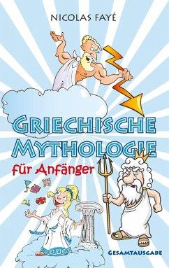 Griechische Mythologie für Anfänger (eBook, ePUB) - Fayé, Nicolas